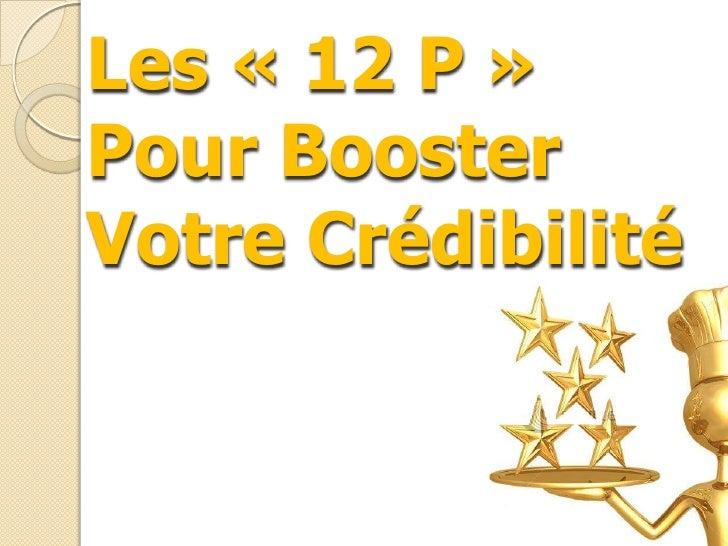 Les «12 P» Pour Booster Votre Crédibilité<br />