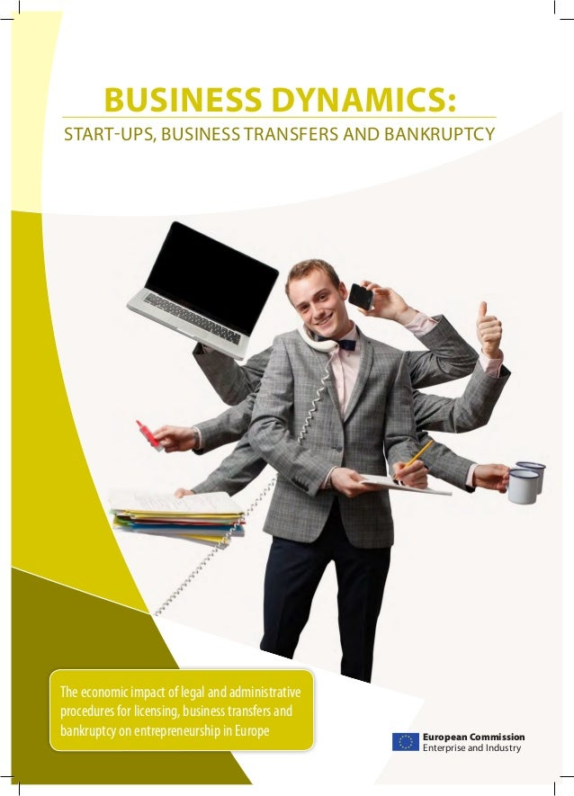 BUSINESS DYNAMICS: START-UPS, BUSINESS TRANSFERS AND BANKRUPTCY  The economic impact of legal and administrative procedure...