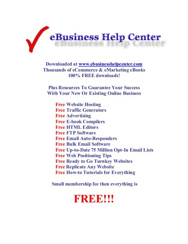 Downloaded at www.ebusinesshelpcenter.com Thousands of eCommerce & eMarketing eBooks 100% FREE downloads! Plus Resources T...