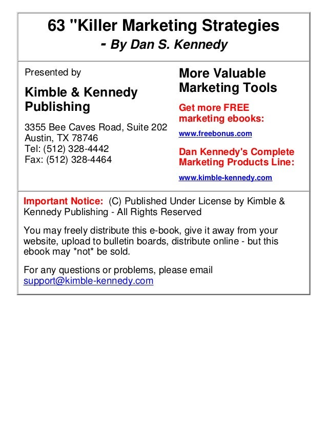 "63 ""Killer Marketing Strategies - By Dan S. Kennedy Presented by  Kimble & Kennedy Publishing 3355 Bee Caves Road, Suite 2..."