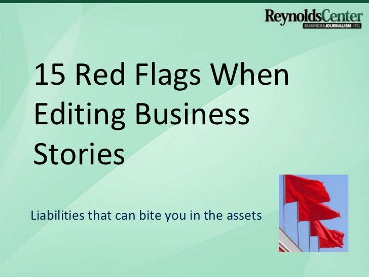 15 Red Flags When Editing Business Stories  Liabilities that can bite you in the assets