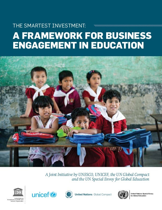 THE SMARTEST INVESTMENT:  A FRAMEWORK FOR BUSINESS ENGAGEMENT IN EDUCATION  A Joint Initiative by UNESCO, UNICEF, the UN G...