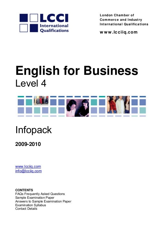 nternational QualificationsLondon Chamber ofCommerce and IndustryIwww.lcciiq.comEnglish for BusinessLevel 4Infopack009-201...