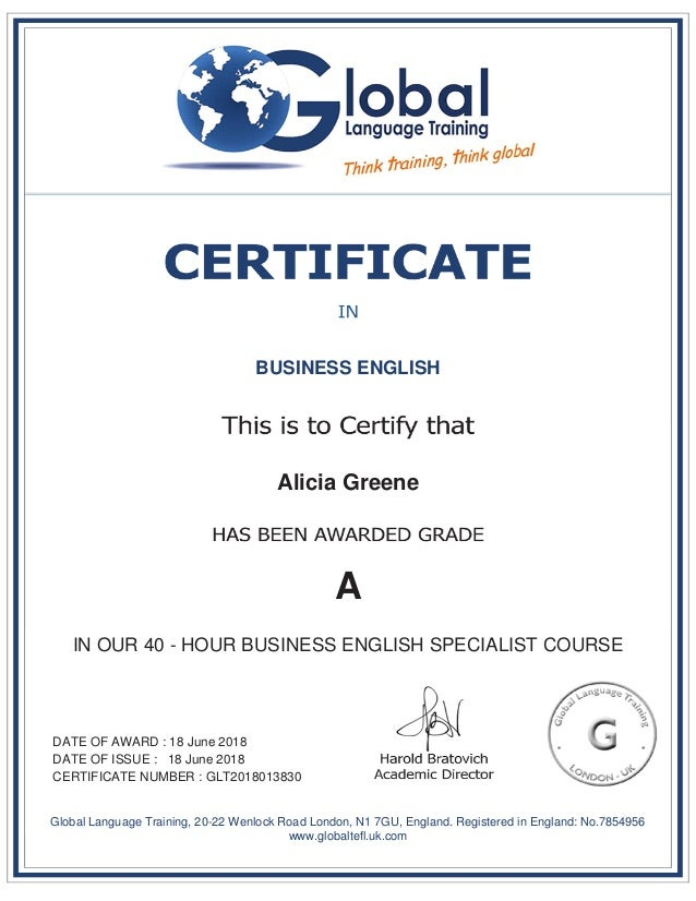 BUSINESS ENGLISH Alicia Greene A IN OUR 40 - HOUR BUSINESS ENGLISH SPECIALIST COURSE DATE OF AWARD : 18 June 2018 DATE OF ...