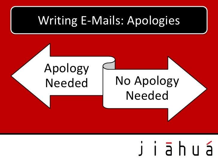 Writing E-Mails: Apologies Apology Needed       No Apology               Needed