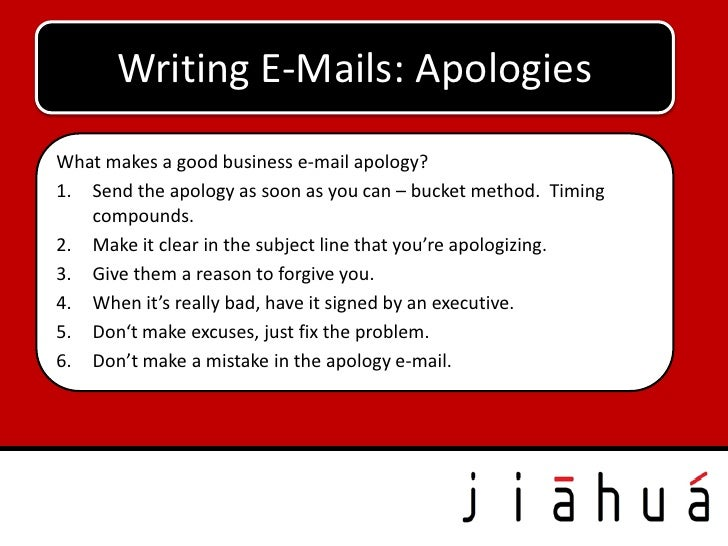 Writing E-Mails: ApologiesWhat makes a good business e-mail apology?1. Send the apology as soon as you can – bucket method...