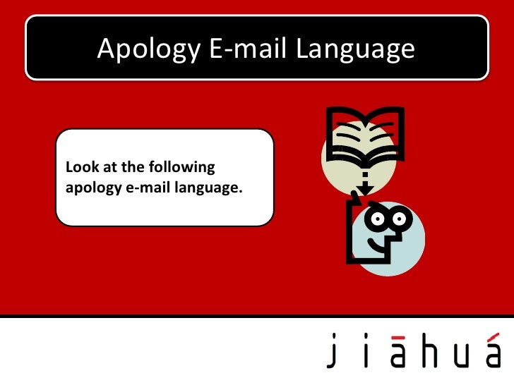 Apology E-mail LanguageLook at the followingapology e-mail language.