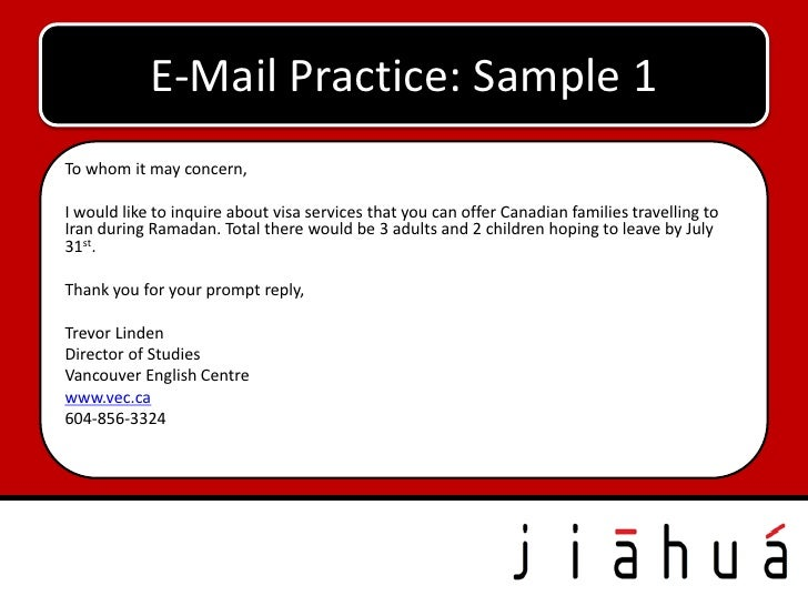 E-Mail Practice: Sample 1To whom it may concern,I would like to inquire about visa services that you can offer Canadian fa...