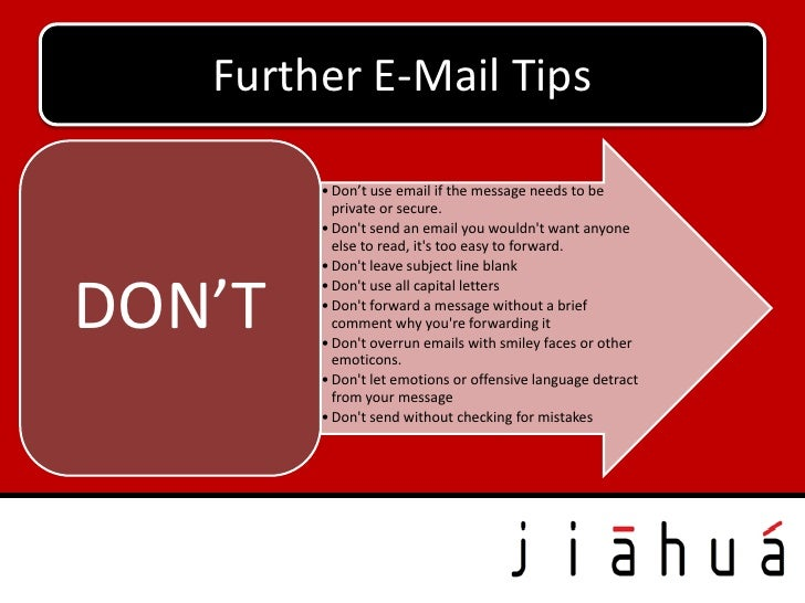 Further E-Mail Tips        • Don't use email if the message needs to be          private or secure.        • Dont send an ...