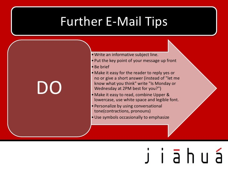 Further E-Mail Tips      • Write an informative subject line.      • Put the key point of your message up front      • Be ...