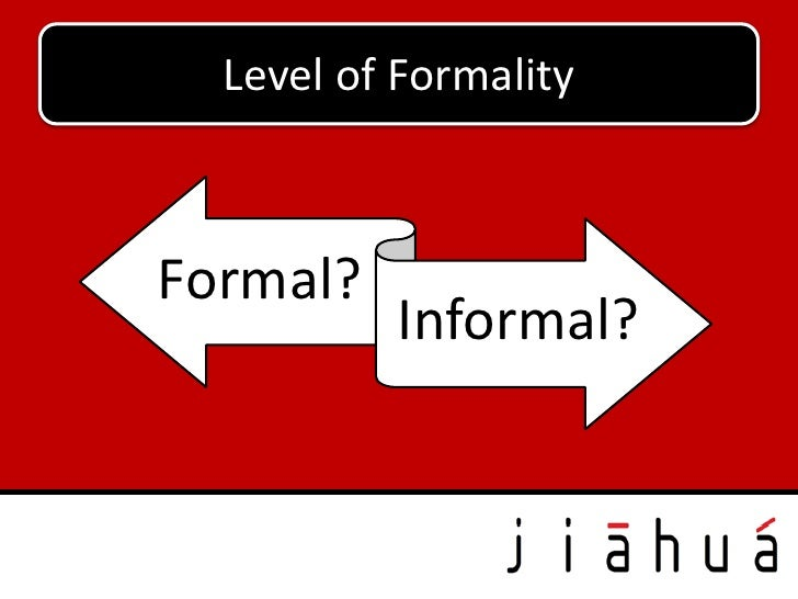 Level of FormalityFormal?          Informal?