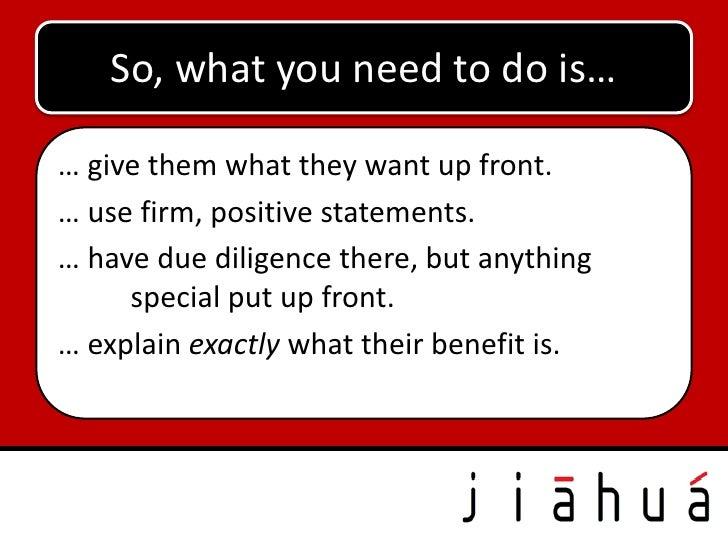 So, what you need to do is…… give them what they want up front.… use firm, positive statements.… have due diligence there,...