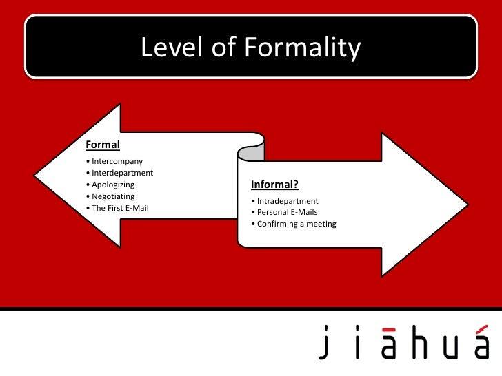 Level of FormalityFormal• Intercompany• Interdepartment• Apologizing          Informal?• Negotiating                      ...