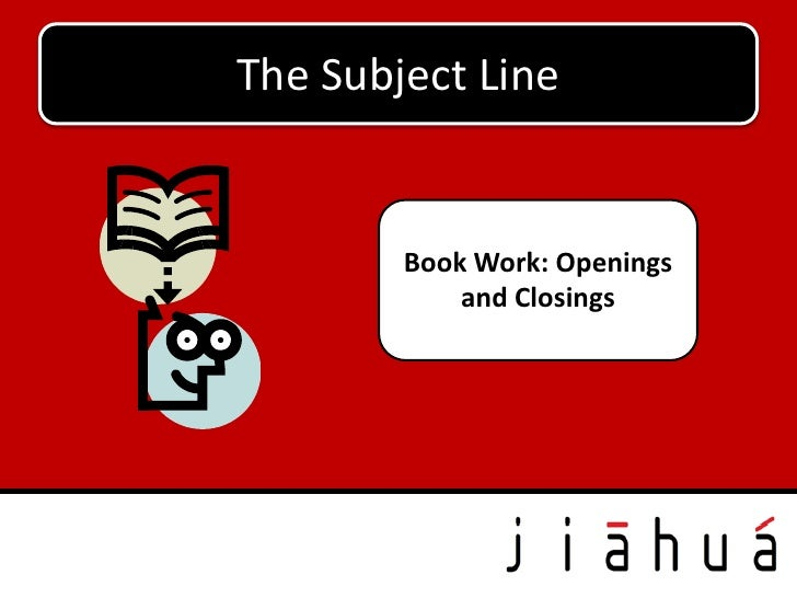 The Subject Line        Book Work: Openings            and Closings