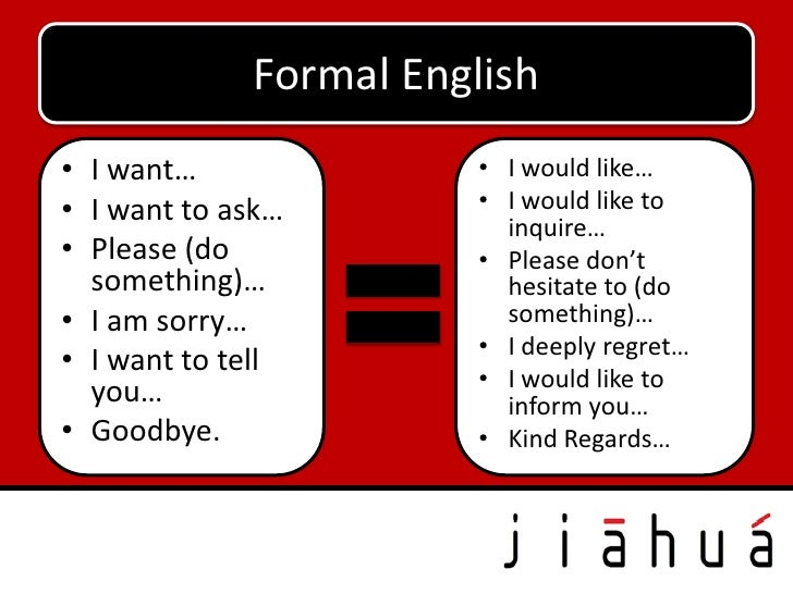 Formal English• I want…               • I would like…• I want to ask…        • I would like to                          in...