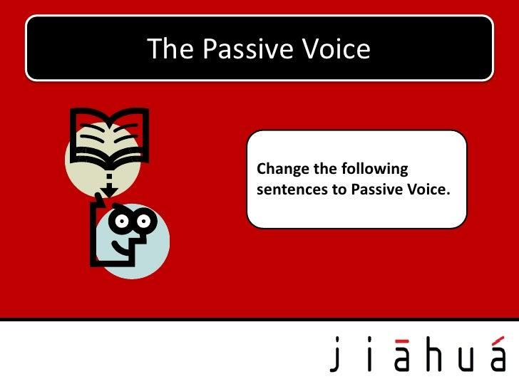 The Passive Voice        Change the following        sentences to Passive Voice.