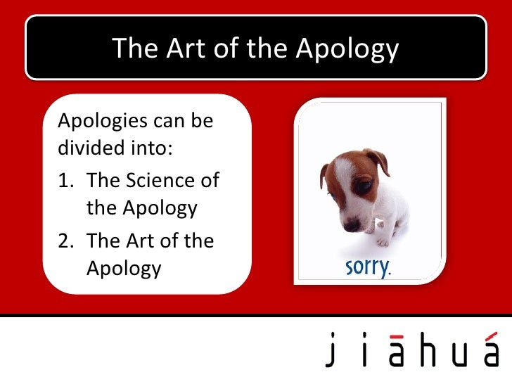 The Art of the ApologyApologies can bedivided into:1. The Science of   the Apology2. The Art of the   Apology
