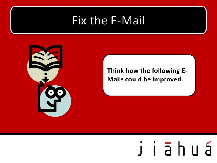 Fix the E-Mail      Think how the following E-      Mails could be improved.