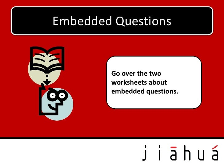 Embedded Questions        Go over the two        worksheets about        embedded questions.