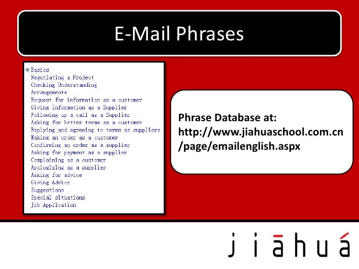 E-Mail Phrases      Phrase Database at:      http://www.jiahuaschool.com.cn      /page/emailenglish.aspx