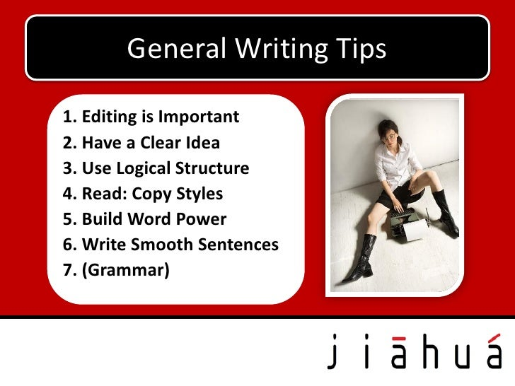 General Writing Tips1. Editing is Important2. Have a Clear Idea3. Use Logical Structure4. Read: Copy Styles5. Build Word P...