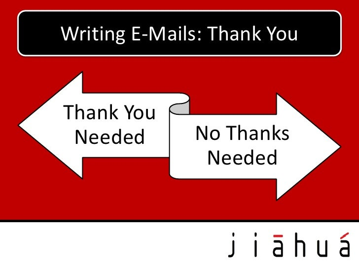 Writing E-Mails: Thank YouThank You Needed       No Thanks               Needed