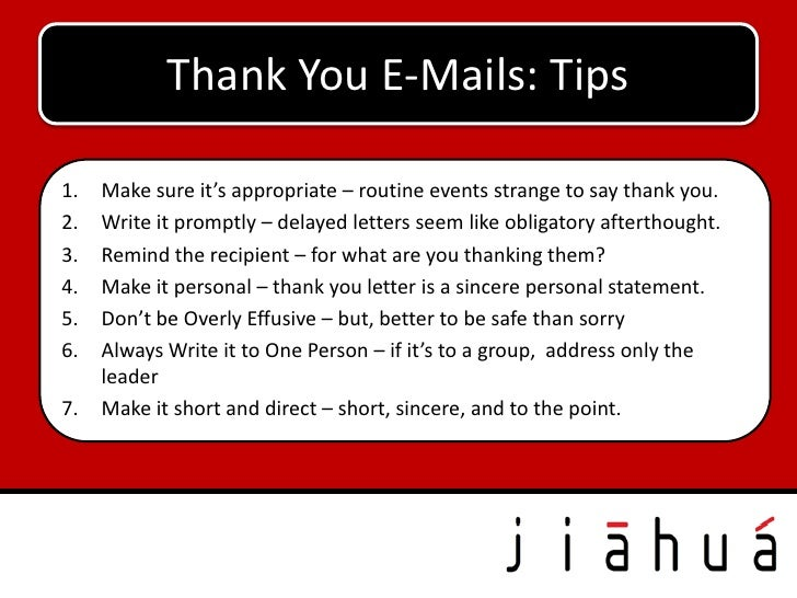 Thank You E-Mails: Tips1.   Make sure it's appropriate – routine events strange to say thank you.2.   Write it promptly – ...