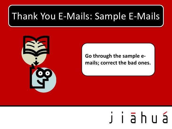 Thank You E-Mails: Sample E-Mails                Go through the sample e-                mails; correct the bad ones.