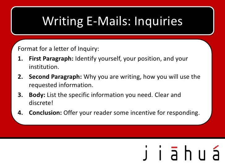 Writing E-Mails: InquiriesFormat for a letter of Inquiry:1. First Paragraph: Identify yourself, your position, and your   ...