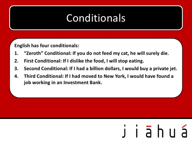 """ConditionalsEnglish has four conditionals:1. """"Zeroth"""" Conditional: If you do not feed my cat, he will surely die.2. First ..."""