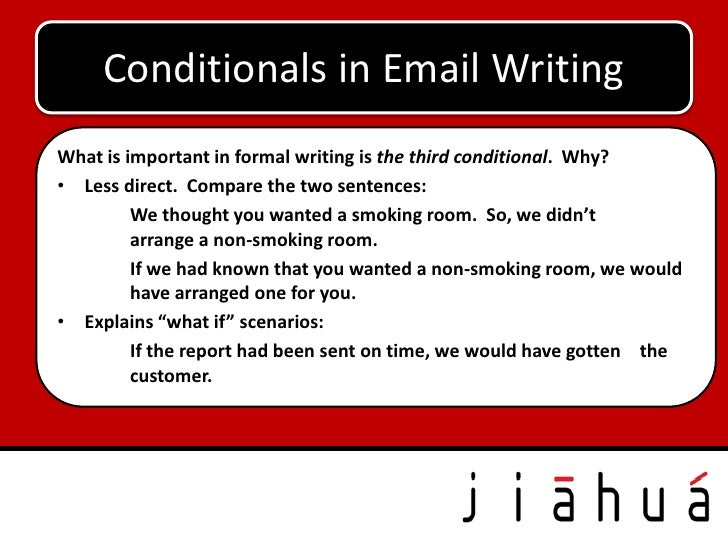 Conditionals in Email WritingWhat is important in formal writing is the third conditional. Why?• Less direct. Compare the ...