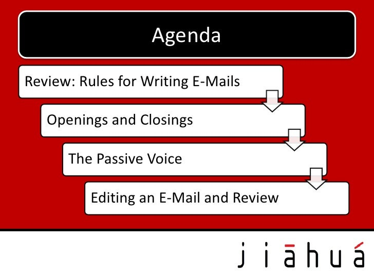 AgendaReview: Rules for Writing E-Mails   Openings and Closings      The Passive Voice          Editing an E-Mail and Review