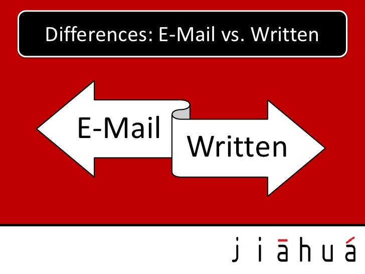 Differences: E-Mail vs. Written   E-Mail               Written