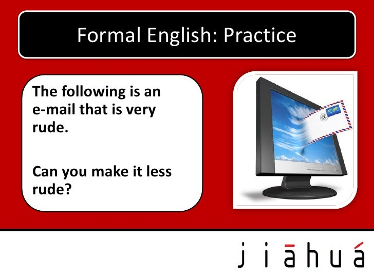 Formal English: PracticeThe following is ane-mail that is veryrude.Can you make it lessrude?