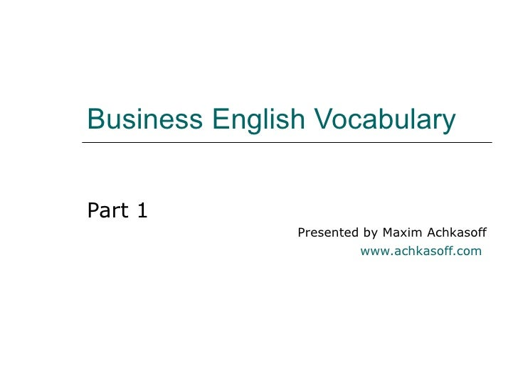 Business English Vocabulary Part 1 Presented by Maxim Achkasoff www.achkasoff.com
