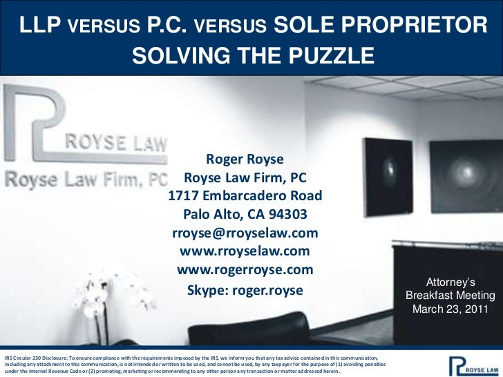 LLP versus P.C. versus sole proprietor<br />Solving the puzzle<br />Roger Royse<br />Royse Law Firm, PC<br />1717 Embarcad...