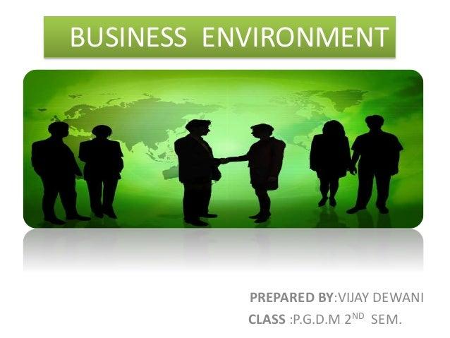 PREPARED BY:VIJAY DEWANI CLASS :P.G.D.M 2ND SEM. BUSINESS ENVIRONMENT