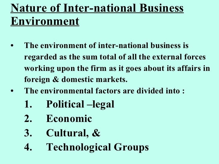 <ul><li>Nature of Inter-national Business Environment </li></ul><ul><li>• The environment of inter-national business is  <...
