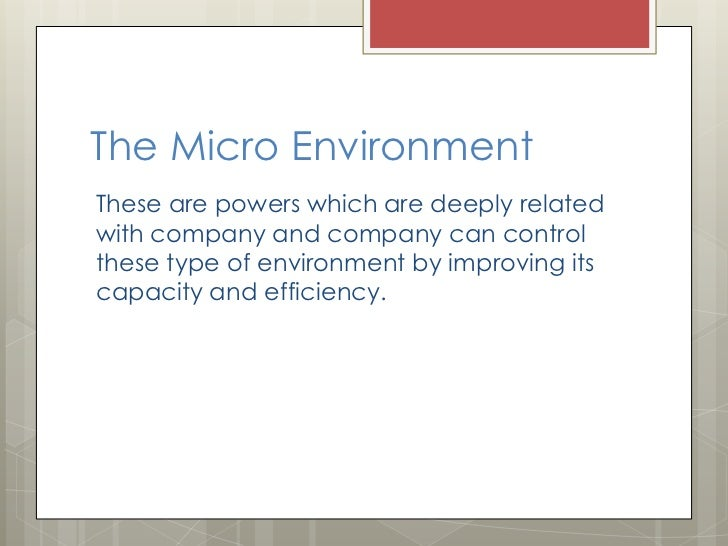 walmart micro environment Marketing environment micro environment refers to the forces closely influencing the company and directly affect the organization's relationships.