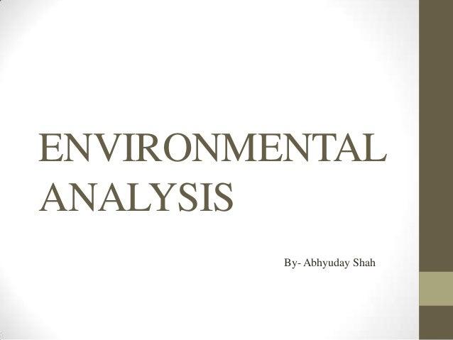 ENVIRONMENTAL ANALYSIS By- Abhyuday Shah