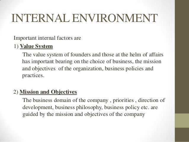 internal environment of business An organization's internal environment is composed of the elements within the organization, including current employees, management, and especially corporate cu.