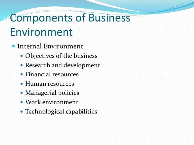 components of business environment essay In a simple way factors outside or organization are the elements of the external environment the organization has no control of how the external environment elements will shape up the external environment can be subdivided into 2 layers: the general environment and the task environment general environment task.