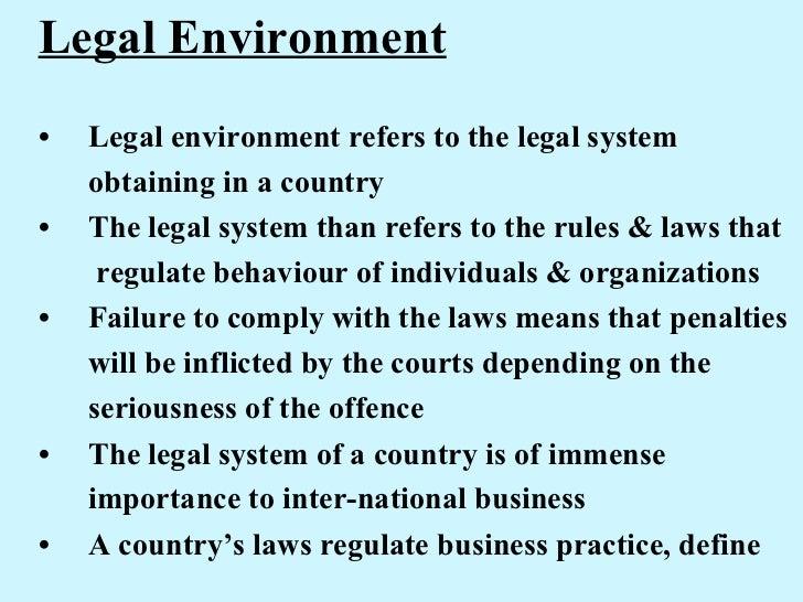 <ul><li>Legal Environment </li></ul><ul><li>• Legal environment refers to the legal system  </li></ul><ul><li>obtaining in...
