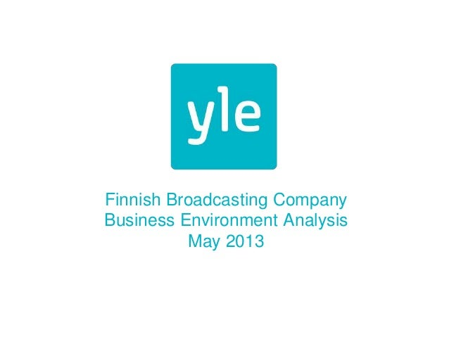 Finnish Broadcasting CompanyBusiness Environment AnalysisMay 2013
