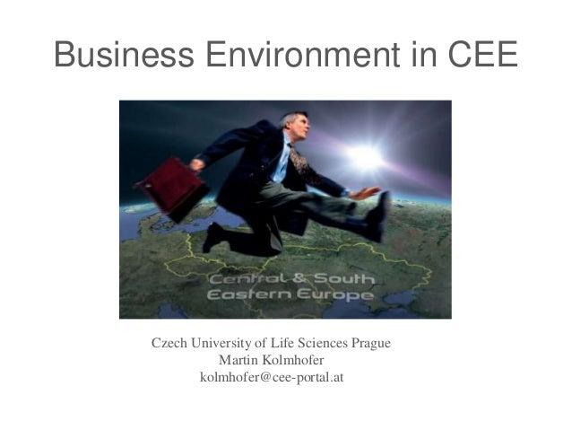 Business Environment in CEECzech University of Life Sciences PragueMartin Kolmhoferkolmhofer@cee-portal.at