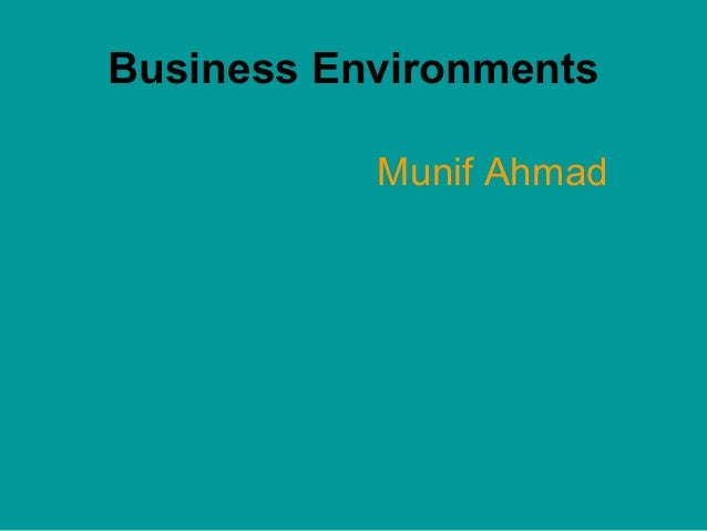 Business Environments           Munif Ahmad