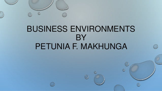 BUSINESS ENVIRONMENTS BY PETUNIA F. MAKHUNGA