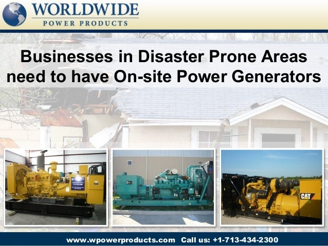 Businesses in Disaster Prone Areasneed to have On-site Power Generators       www.wpowerproducts.com Call us: +1-713-434-2...