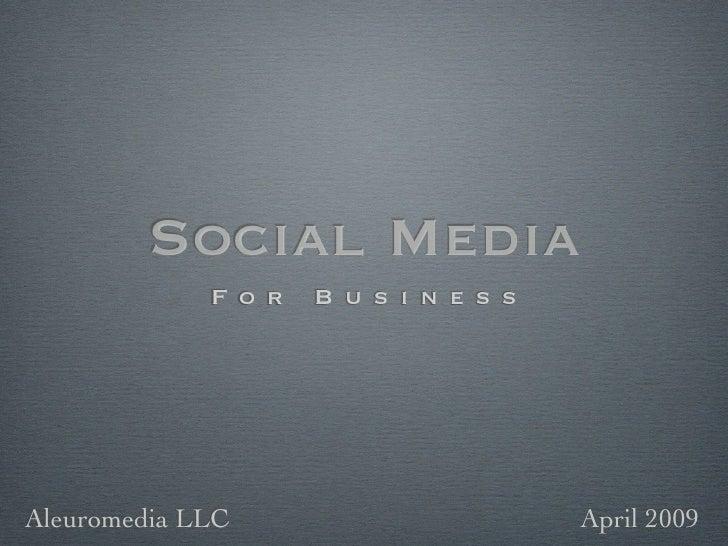 Social Media              For   Business     Aleuromedia LLC               April 2009