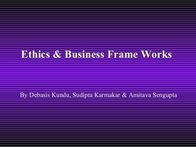 Ethics & Business Frame Works  By Debasis Kundu, Sudipta Karmakar & Amitava Sengupta